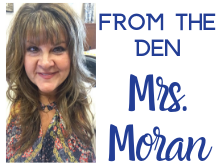 Head shot of Mrs. Moran with From the Den and Mrs. Moran written on it