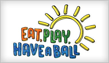 sunshine that says eat, play, have a ball