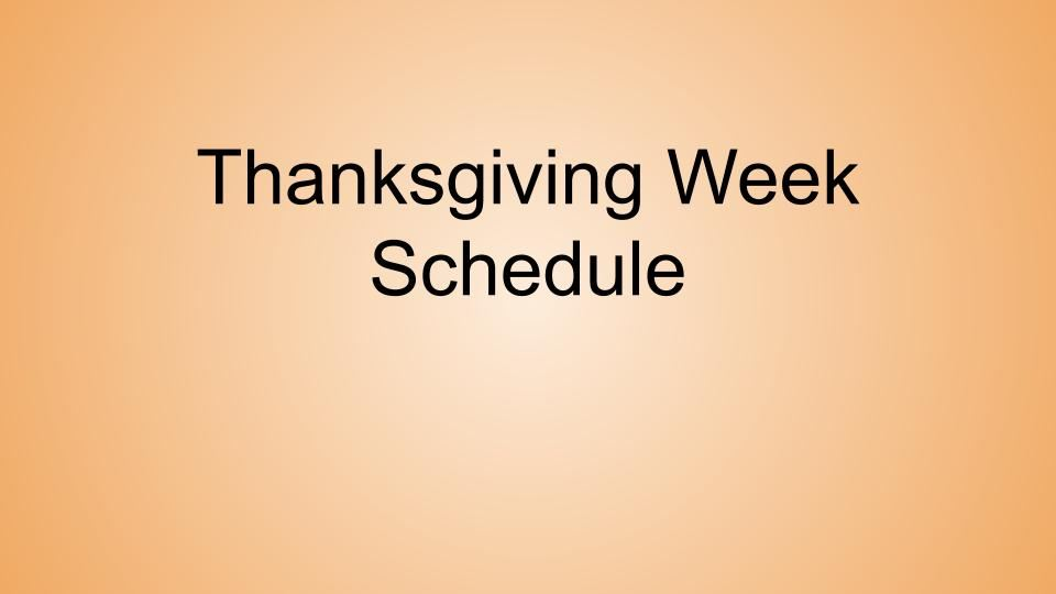Thanksgiving Week Schedule