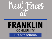 Gray background that says in writing new faces at Franklin Community Middle School